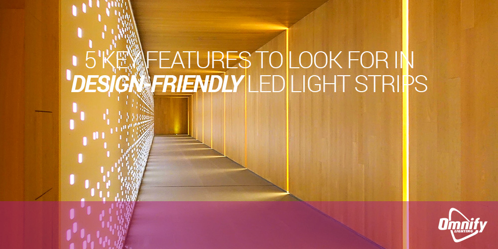5 key features to look for in design-friendly LED Light Strips