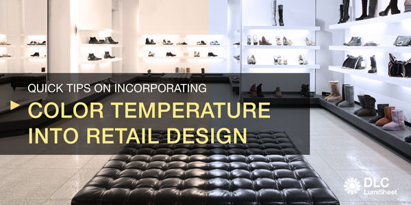 Quick Tips On Incorporating LED Color Temperature Into Retail Design